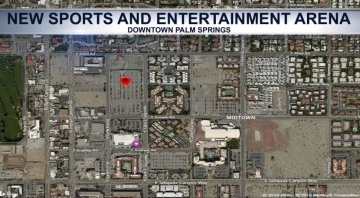 Public Invited to Provide Feedback on Arena Proposed For Downtown Palm Springs