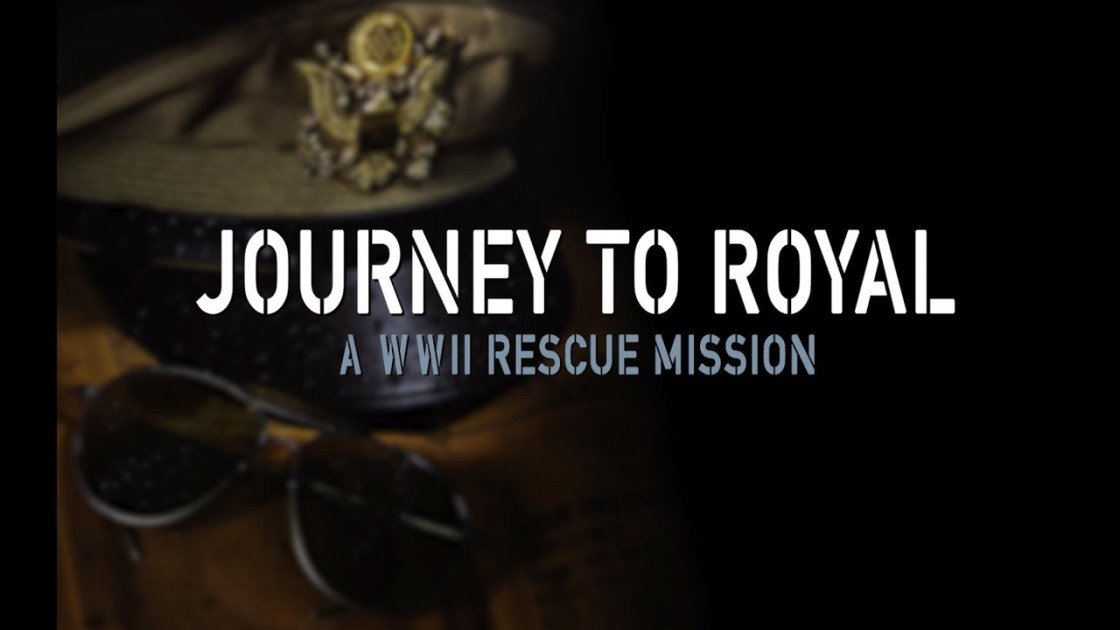 "Heroism, Family, and ""Journey to Royal: A WWII Rescue Mission"""