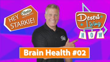 Desert Living now: Hey Starkie! Brain Health #02